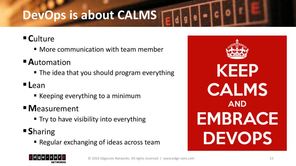 DevOps is about CALMS 15 © 2016 Edgecore Networ...