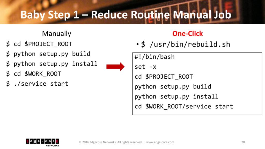 Baby Step 1 – Reduce Routine Manual Job $ cd $P...