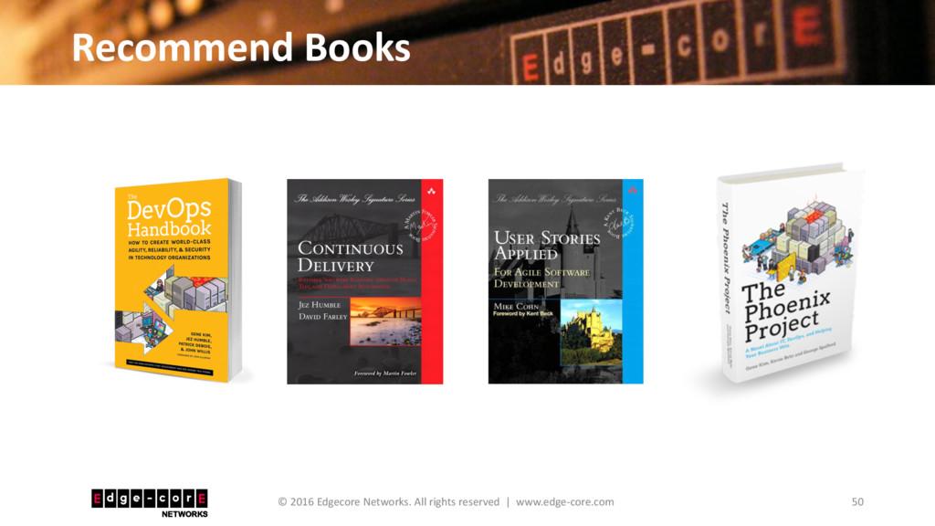 Recommend Books 50 © 2016 Edgecore Networks. Al...
