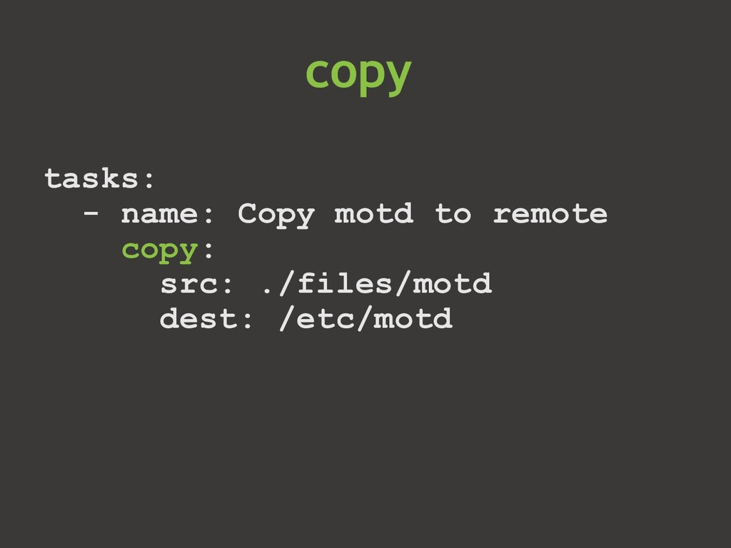 tasks: - name: Copy motd to remote copy: src: ....