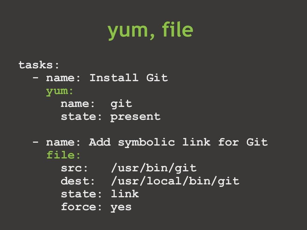 tasks: - name: Install Git yum: name: git state...