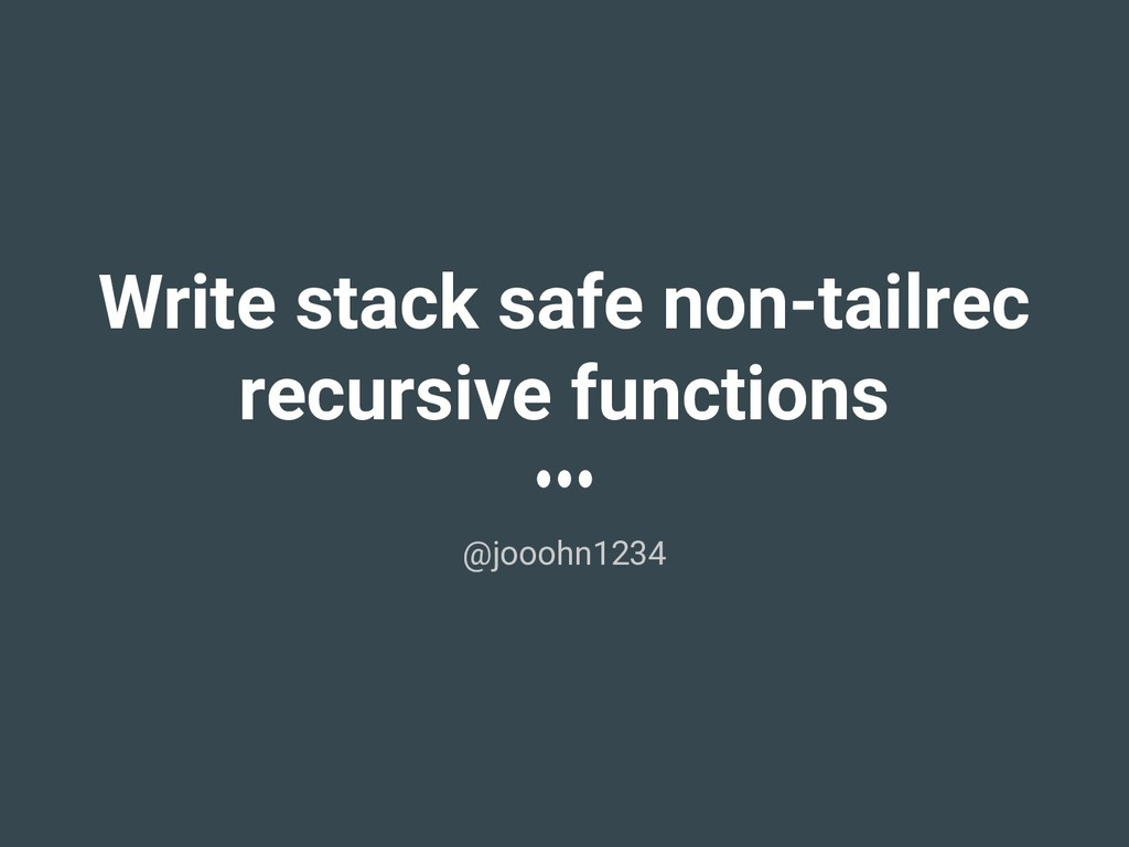 Write stack safe non-tailrec recursive function...