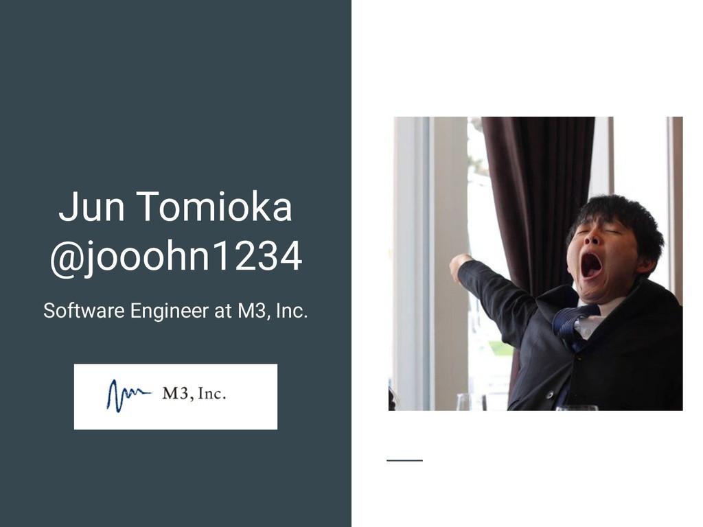 Jun Tomioka @jooohn1234 Software Engineer at M3...