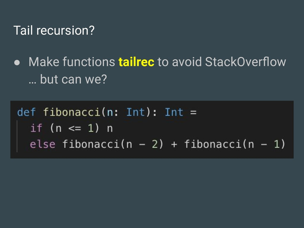 Tail recursion? ● Make functions tailrec to avo...