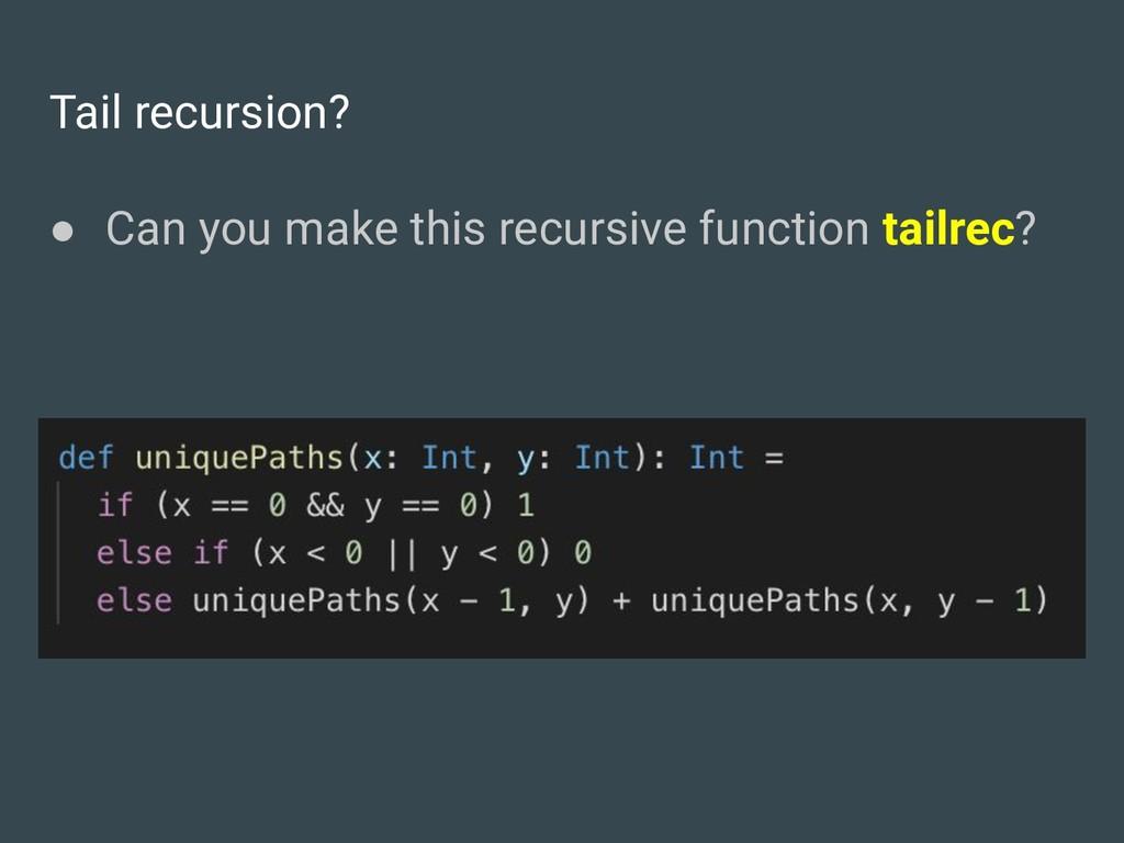 Tail recursion? ● Can you make this recursive f...