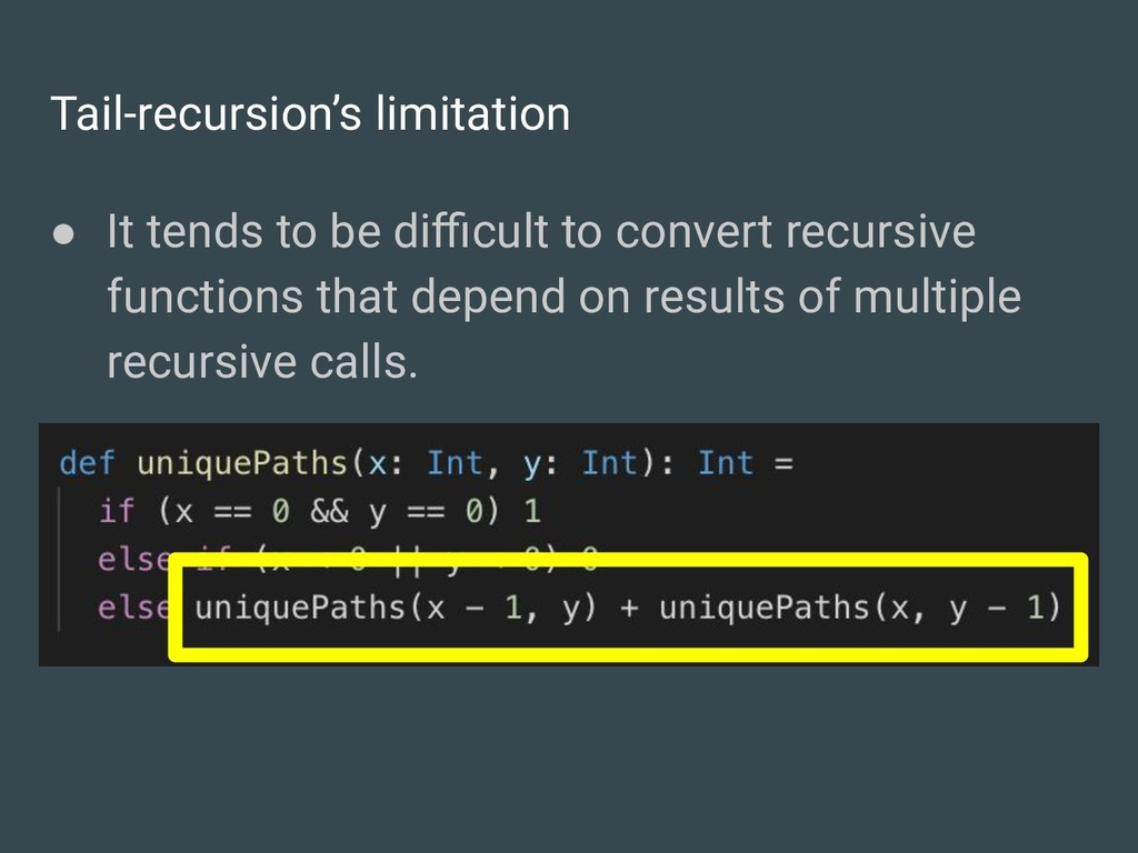 Tail-recursion's limitation ● It tends to be di...