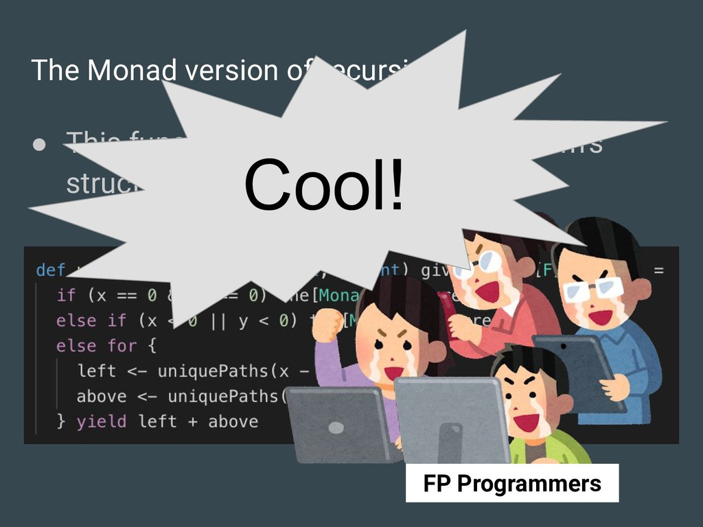 The Monad version of recursion ● This function ...
