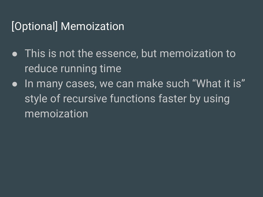 [Optional] Memoization ● This is not the essenc...
