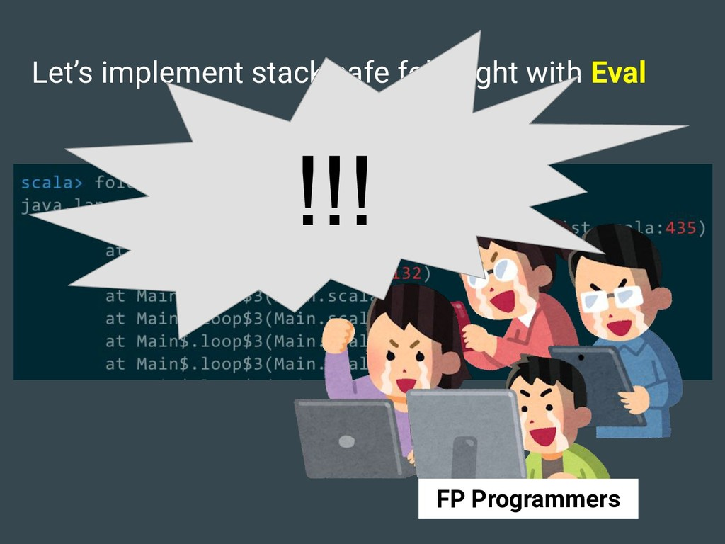 Let's implement stack safe foldRight with Eval ...