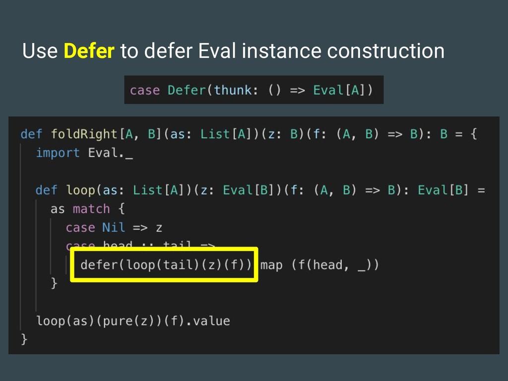 Use Defer to defer Eval instance construction