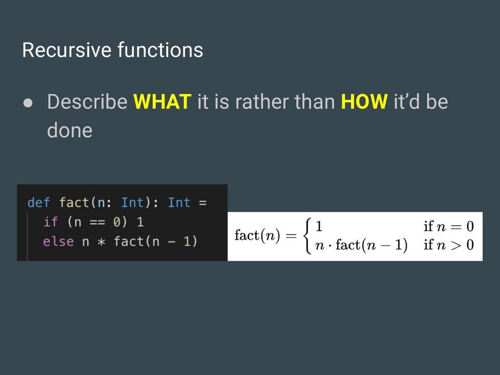 Recursive functions ● Describe WHAT it is rathe...