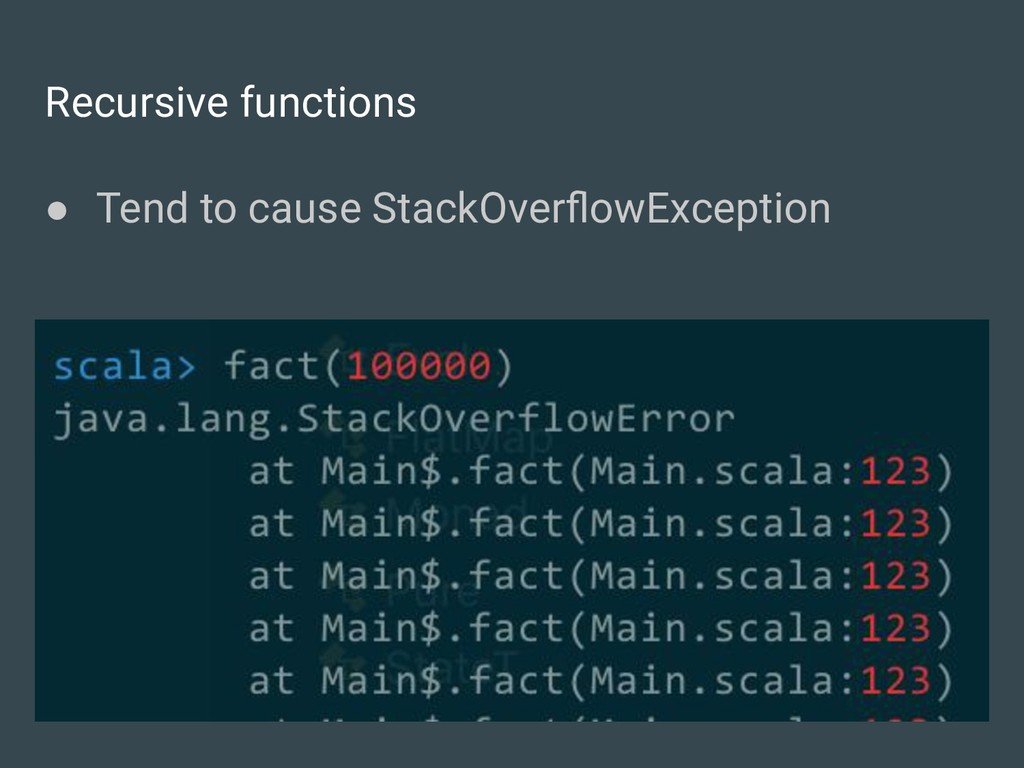 Recursive functions ● Tend to cause StackOverflo...
