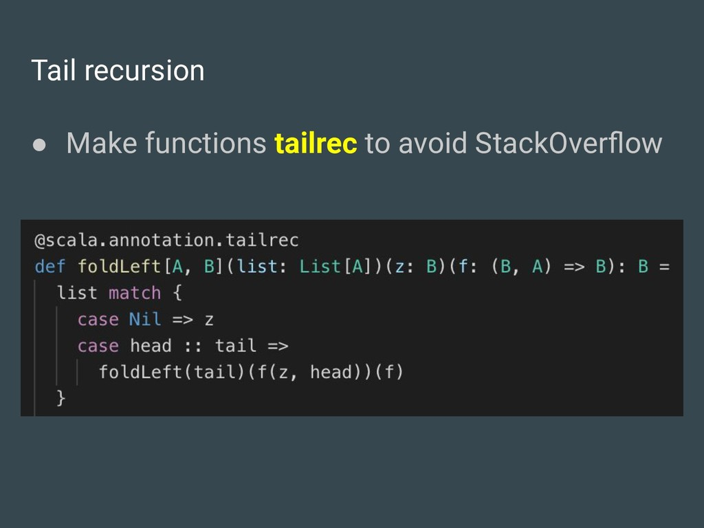 Tail recursion ● Make functions tailrec to avoi...