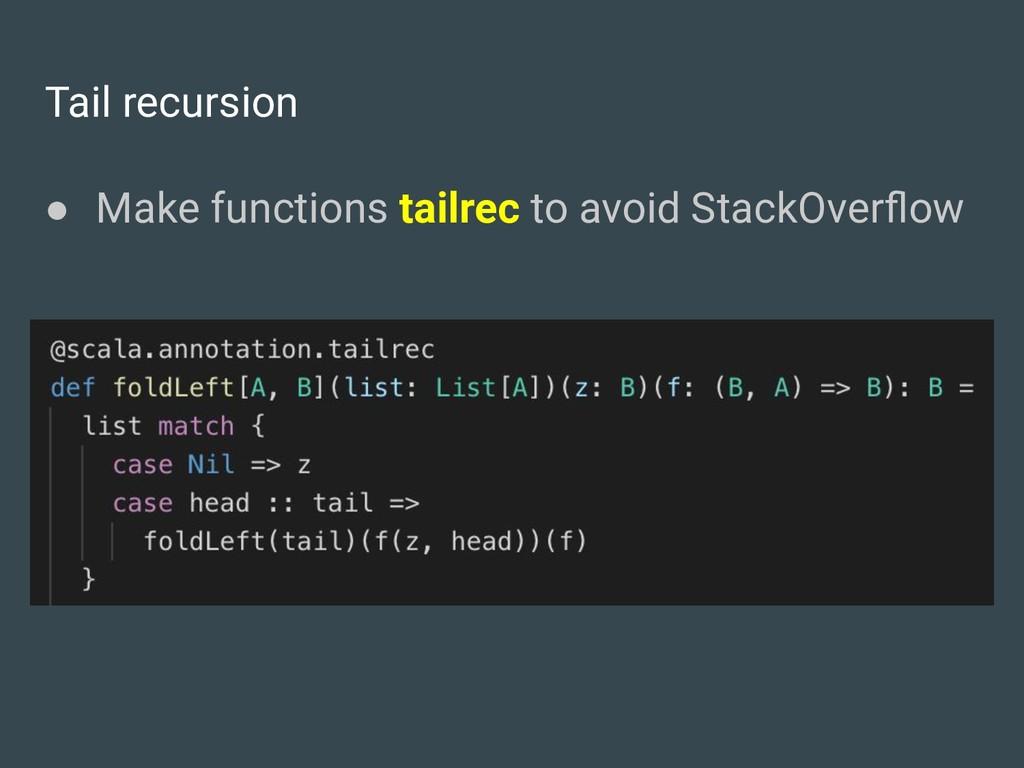 Tail recursion ● Make functions tailrec to avoi...