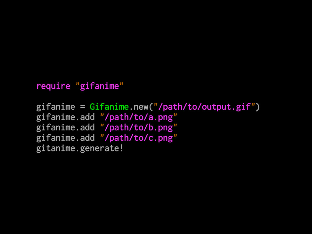 "require ""gifanime"" gifanime = Gifanime.new(""/pa..."