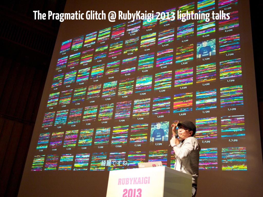 The Pragmatic Glitch @ RubyKaigi 2013 lightning...