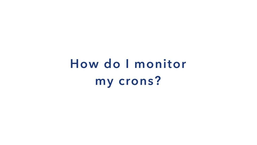 How do I monitor my crons?