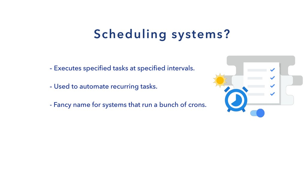 Scheduling systems? - Executes specified tasks ...