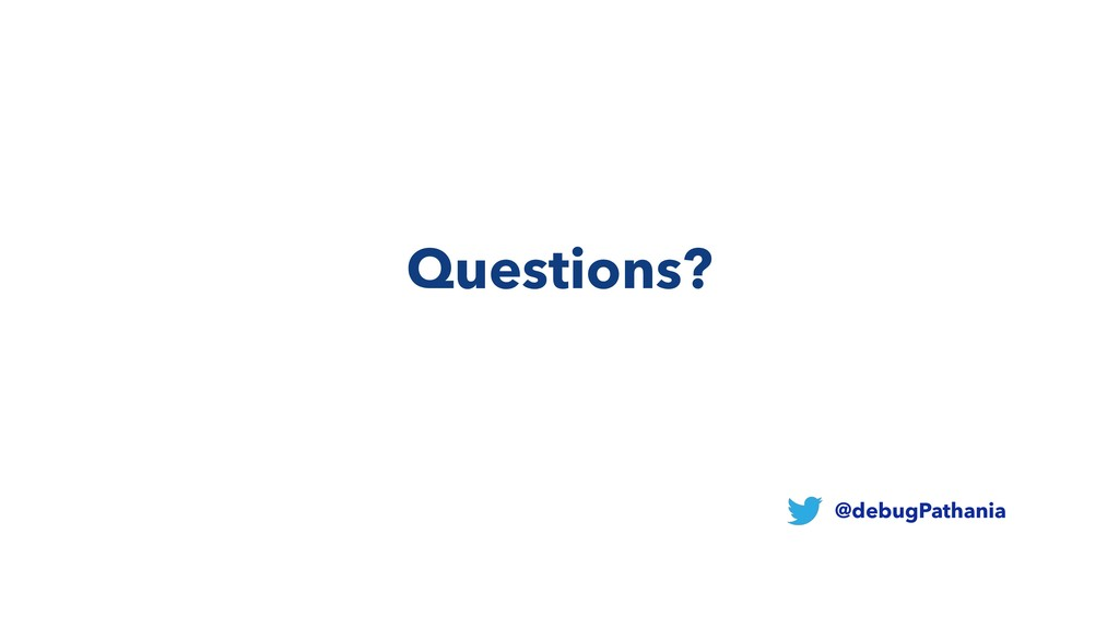 Questions? @debugPathania