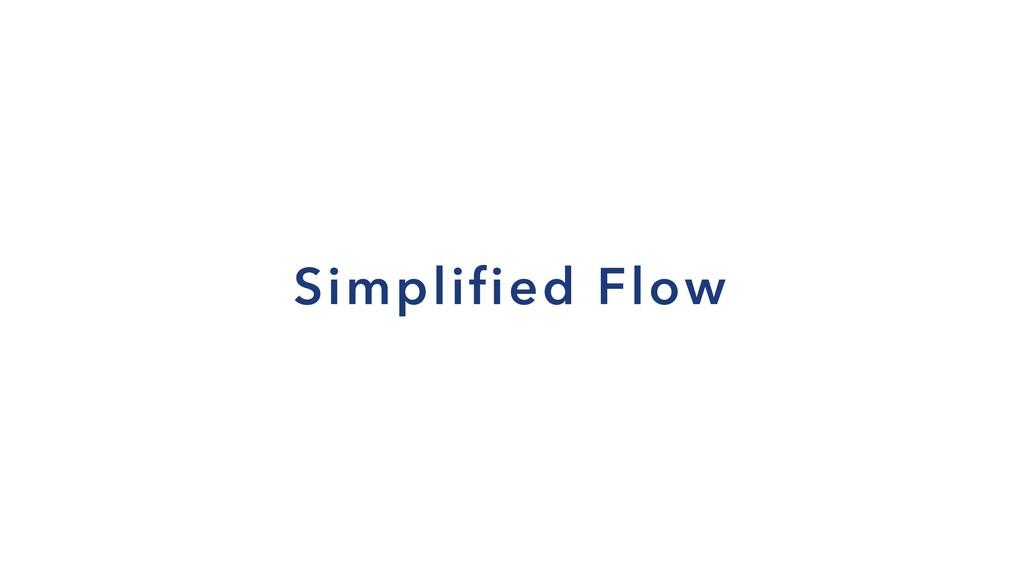 Simplified Flow