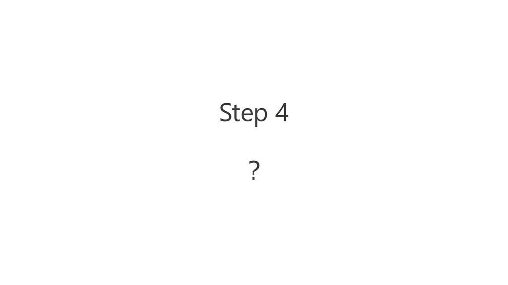 Step 4 ?