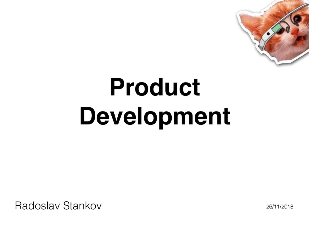 Product Development Radoslav Stankov 26/11/2018