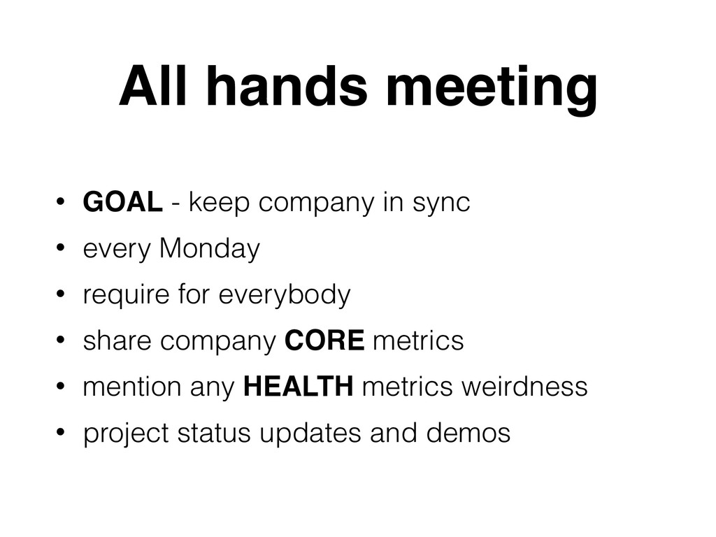 All hands meeting • GOAL - keep company in sync...