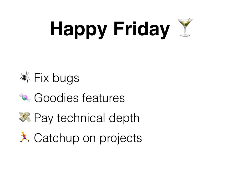 Happy Friday   Fix bugs  Goodies features  Pay ...