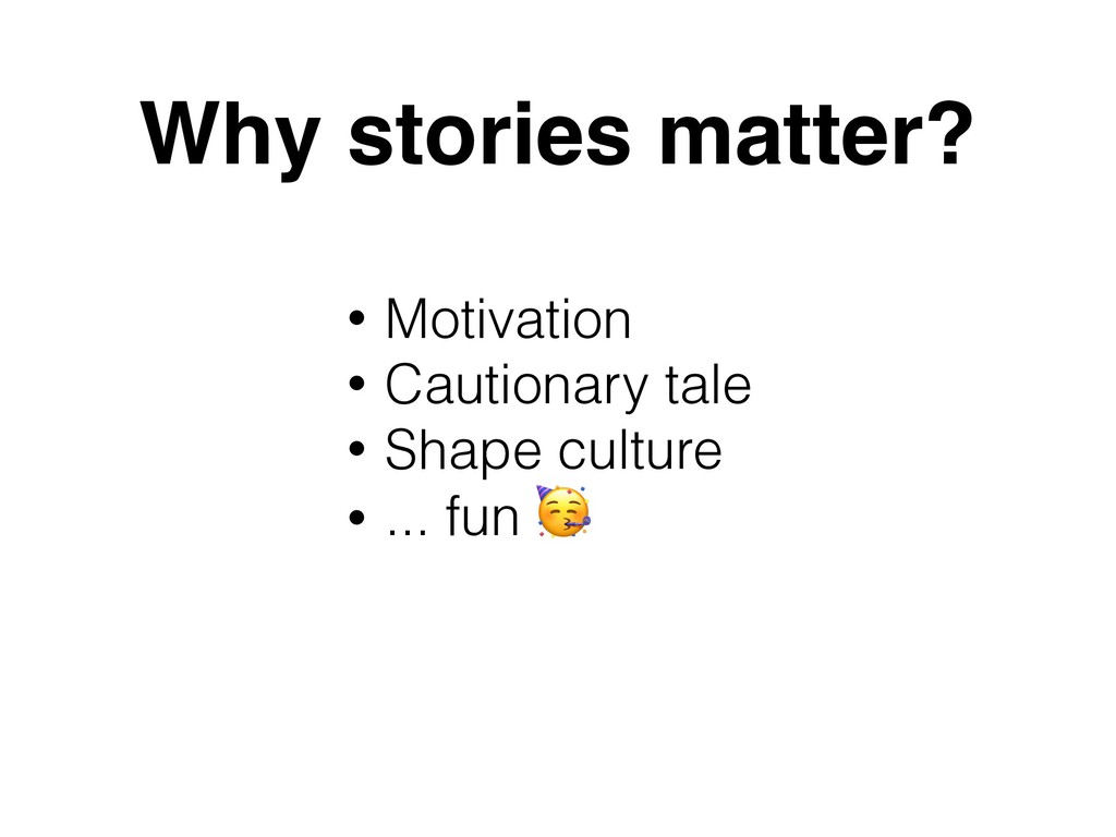 Why stories matter? • Motivation • Cautionary t...