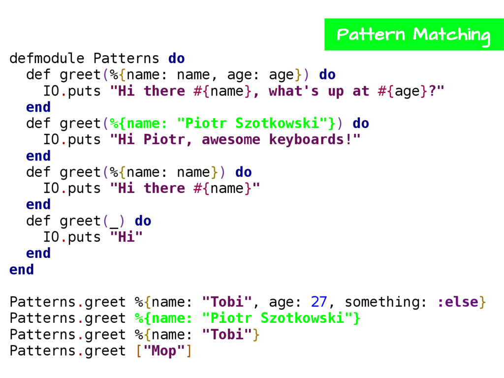 defmodule Patterns do def greet(%{name: name, a...