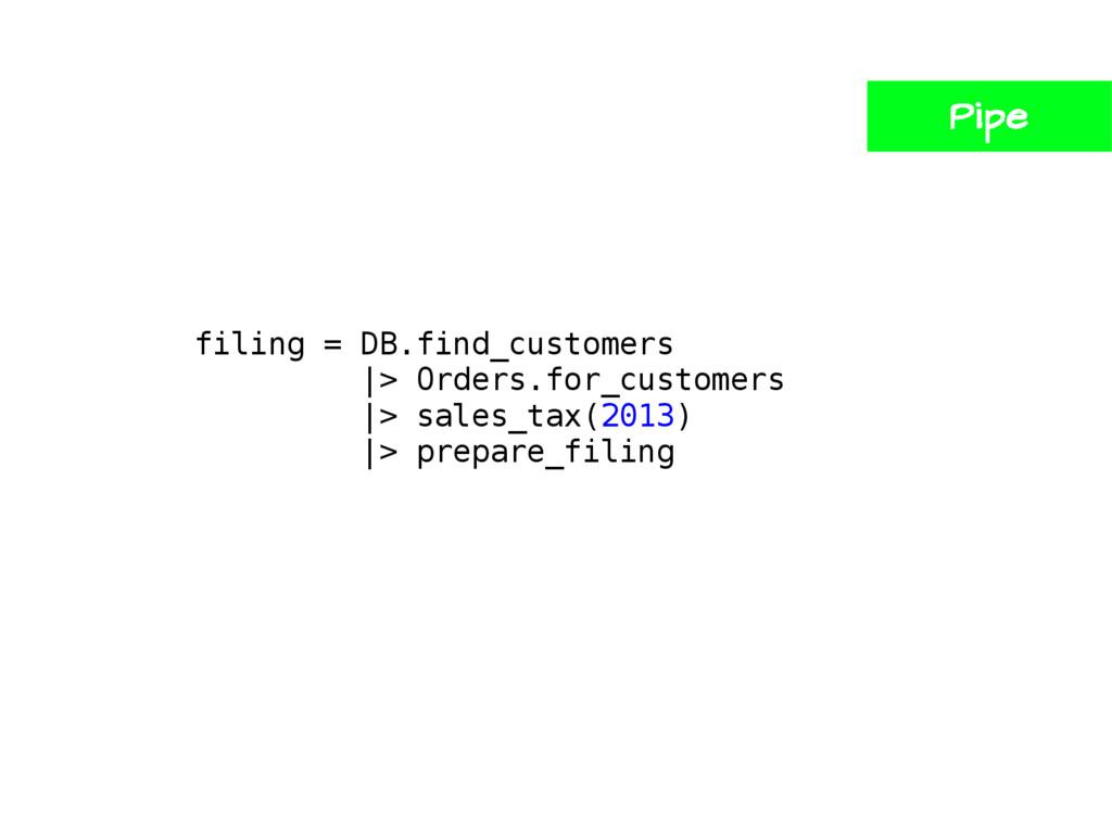 filing = DB.find_customers |> Orders.for_custom...