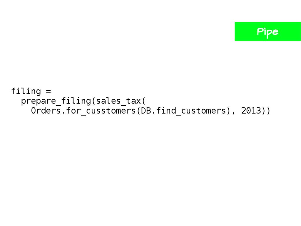 filing = prepare_filing(sales_tax( Orders.for_c...