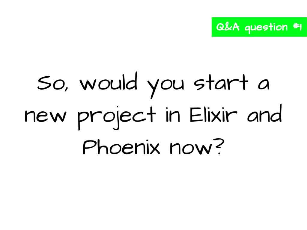So, would you start a new project in Elixir and...