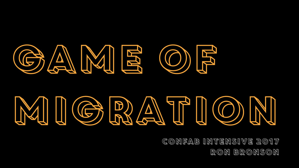 game of migration CONFAB INTENSIVE 2017 RON BRO...