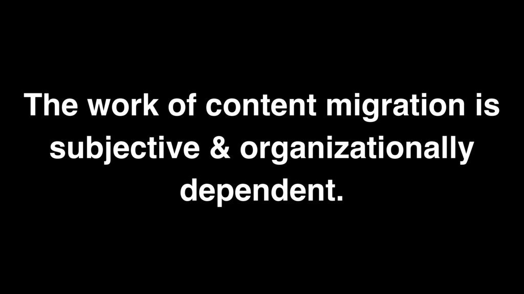 The work of content migration is subjective & o...