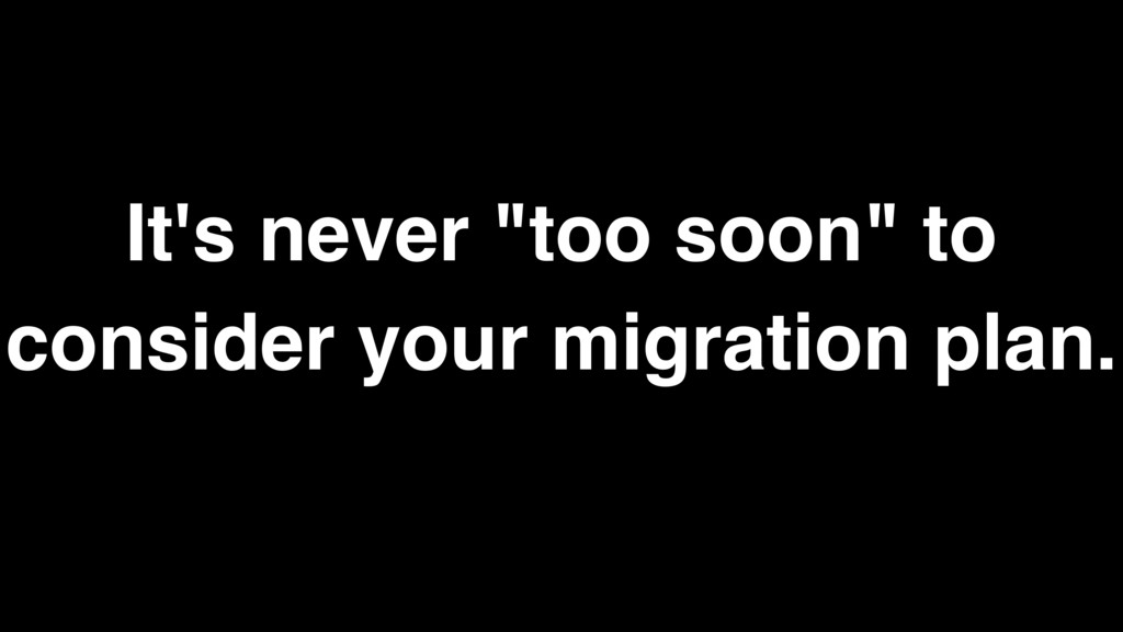 """It's never """"too soon"""" to consider your migratio..."""