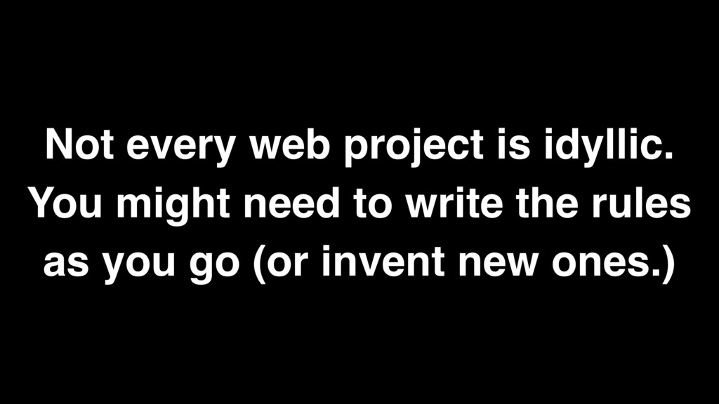 Not every web project is idyllic. You might nee...
