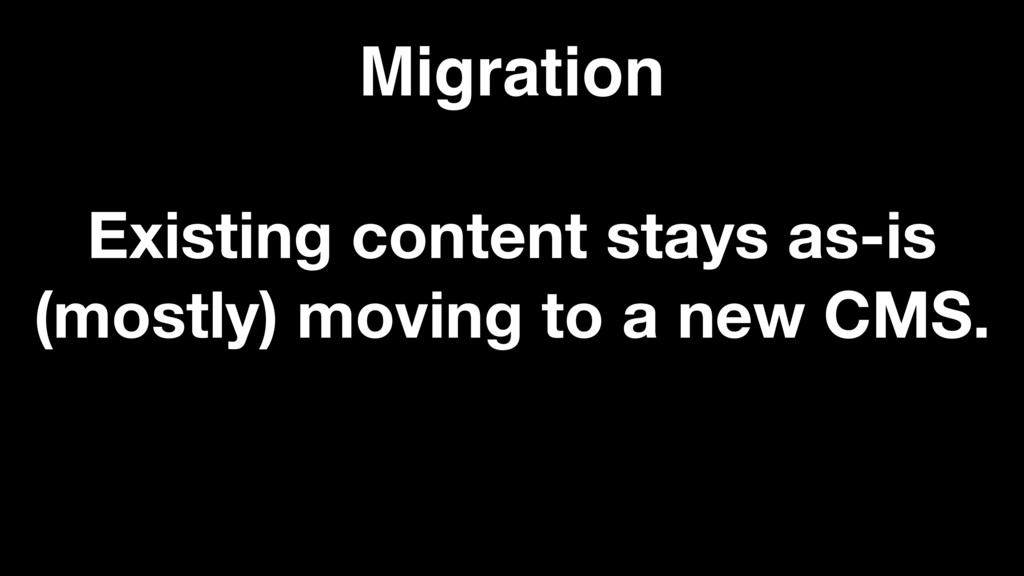 Migration Existing content stays as-is (mostly)...