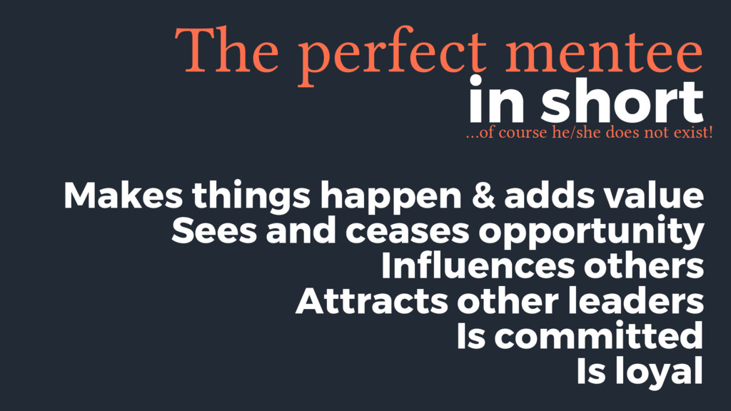 The perfect mentee Makes things happen & adds v...