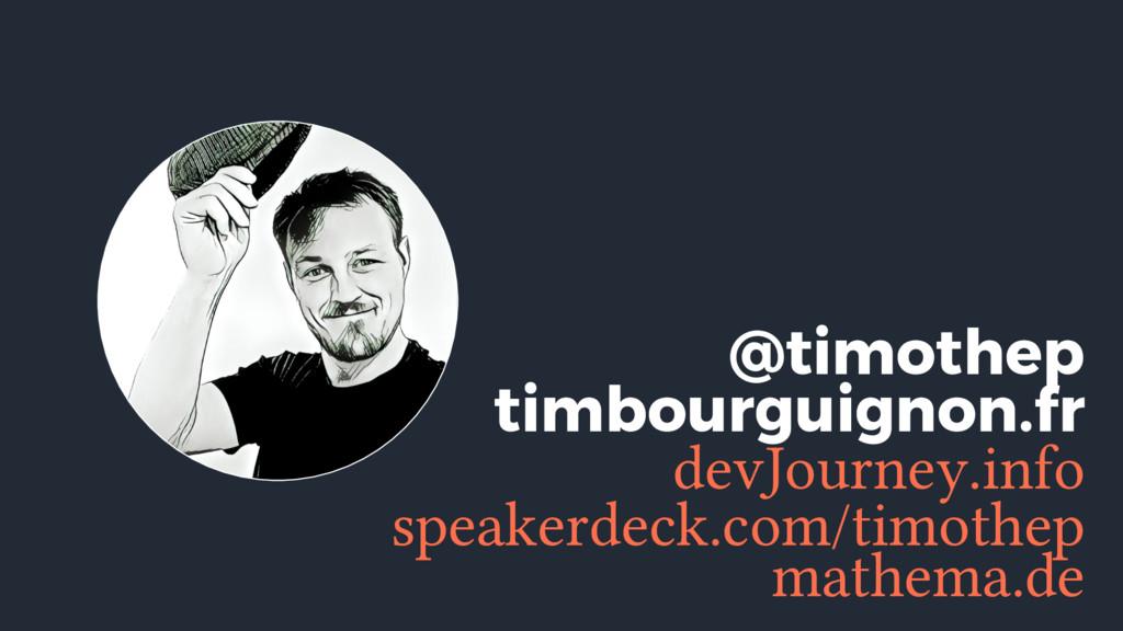 speakerdeck.com/timothep @timothep timbourguign...