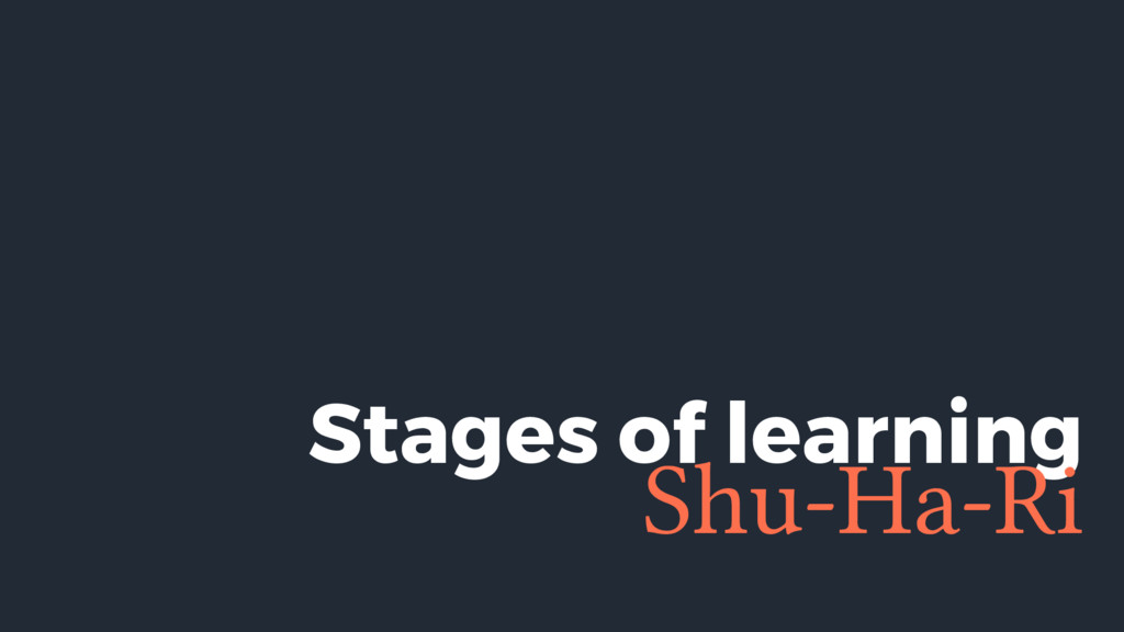 Stages of learning Shu-Ha-Ri