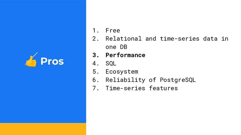 Pros 1. Free 2. Relational and time-series dat...