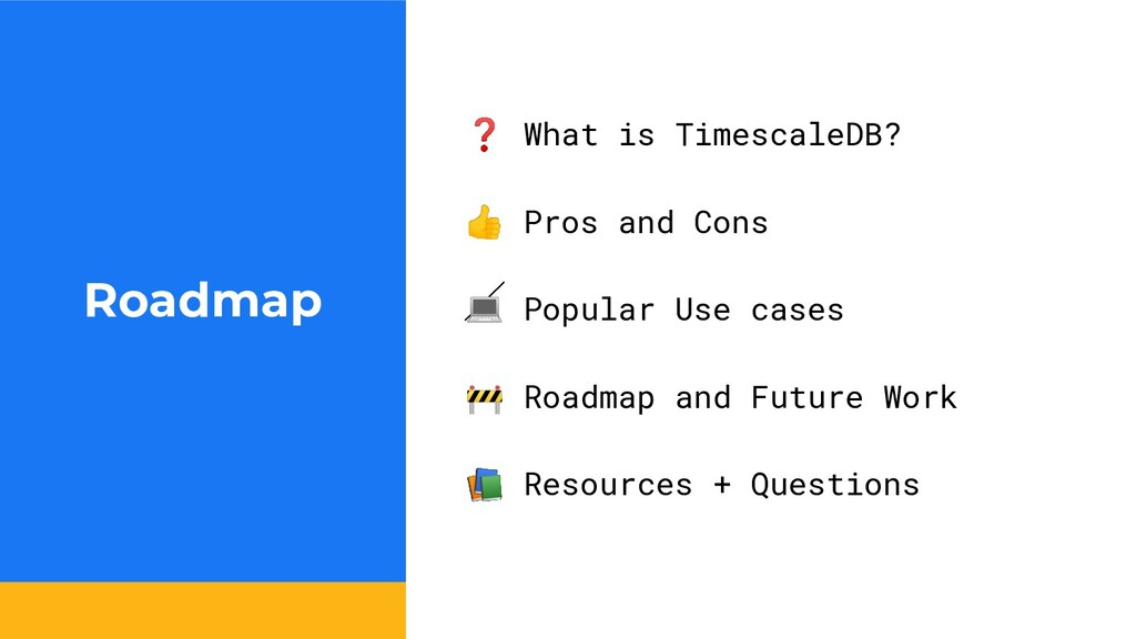 Roadmap ❓ What is TimescaleDB?  Pros and Cons  ...