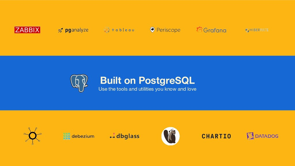 Built on PostgreSQL Use the tools and utilities...