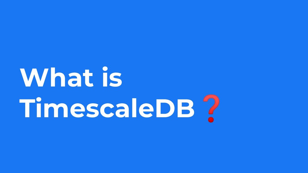What is TimescaleDB❓