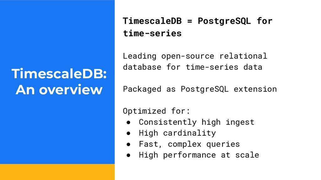 TimescaleDB: An overview TimescaleDB = PostgreS...