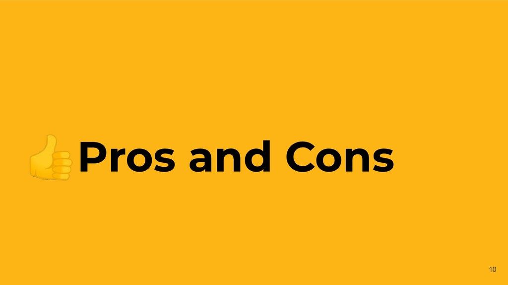 Pros and Cons 10