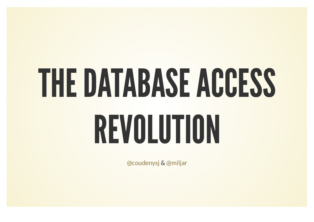 THE DATABASE ACCESS THE DATABASE ACCESS REVOLUT...