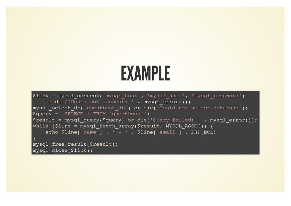 EXAMPLE EXAMPLE $link = mysql_connect('mysql_ho...