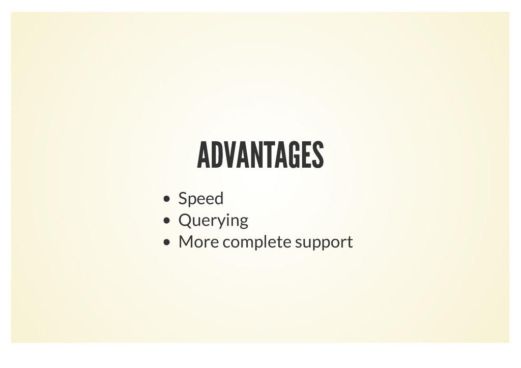 ADVANTAGES ADVANTAGES Speed Querying More compl...